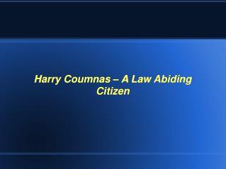 Harry Coumnas � A Law Abiding Citizen