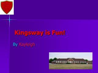 Kingsway is Fun!
