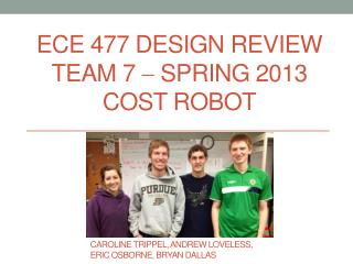 ECE 477 Design Review Team  7   Sprin g 2013 COST Robot