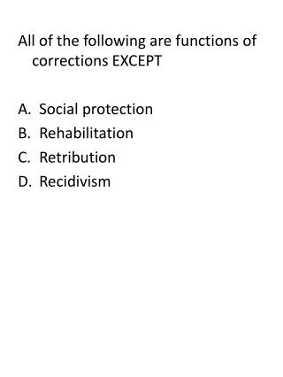 All of the following are functions of corrections EXCEPT Social protection Rehabilitation