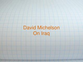 David Michelson  On Iraq