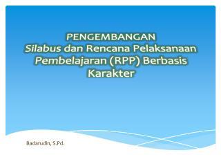 PENGEMBANGAN  Silabus dan Rencana Pelaksanaan Pembelajaran (RPP) Berbasis Karakter