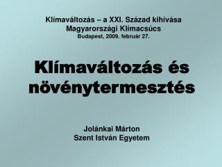 Klímaváltozás – a XXI. Század kihívása Magyarországi Klímacsúcs Budapest, 2009. február 27.