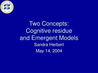 Two Concepts: Cognitive residue and Emergent Models