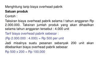Menghitung tarip biaya overhead pabrik Satuan produk Contoh :