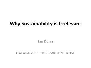 Why Sustainability is Irrelevant