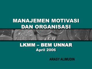 MANAJEMEN MOTIVASI DAN ORGANISASI LKMM – BEM UNNAR April 2006