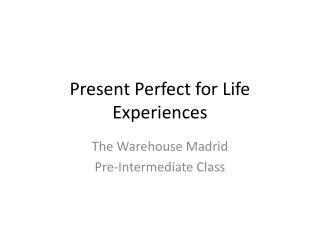 Present Perfect for Life Experiences