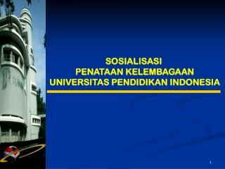 SOSIALISASI  PENATAAN KELEMBAGAAN UNIVERSITAS PENDIDIKAN INDONESIA