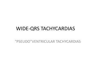WIDE-QRS TACHYCARDIAS