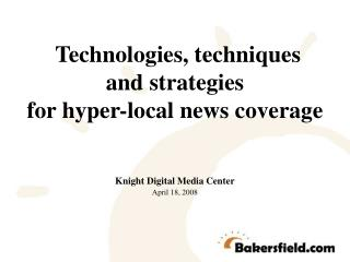 Technologies, techniques  and strategies  for hyper-local news coverage