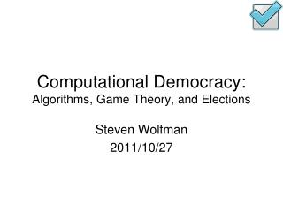 Computational Democracy: Algorithms, Game Theory, and Elections