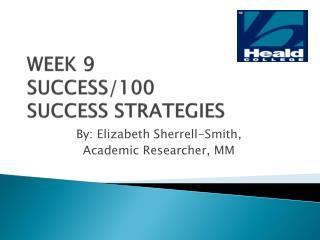 WEEK 9   SUCCESS/100  SUCCESS STRATEGIES