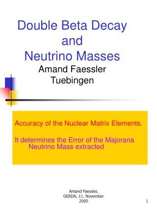 Double Beta Decay and Neutrino Masses Amand Faessler Tuebingen