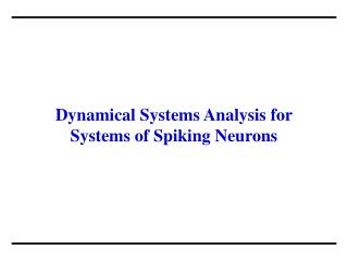 Dynamical Systems Analysis for Systems of Spiking Neurons