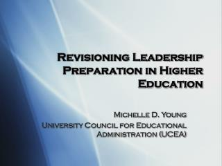 Revisioning Leadership Preparation in Higher Education