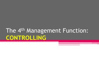 The 4 th  Management Function:  CONTROLLING