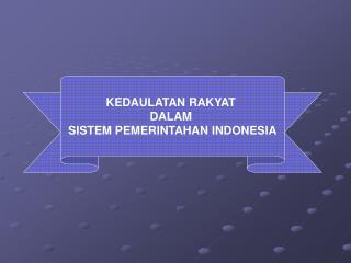 KEDAULATAN RAKYAT  DALAM  SISTEM PEMERINTAHAN INDONESIA