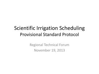 Scientific Irrigation Scheduling Provisional Standard Protocol