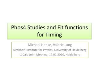 Phos4 Studies  and  Fit  functions for  Timing