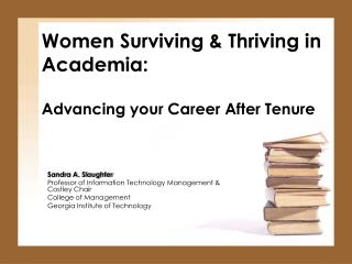 Women Surviving  Thriving in Academia:   Advancing your Career After Tenure