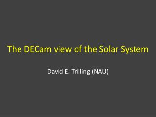 The  DECam  view of the Solar System
