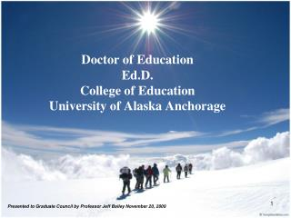 Doctor of Education Ed.D. College of Education University of Alaska Anchorage