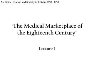 ' The Medical Marketplace of the Eighteenth Century '
