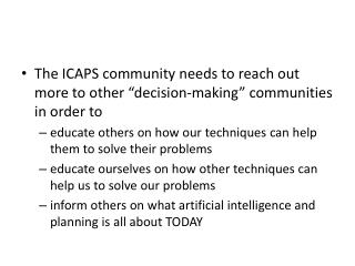 "The ICAPS community needs to reach out more to other ""decision-making"" communities in order to"