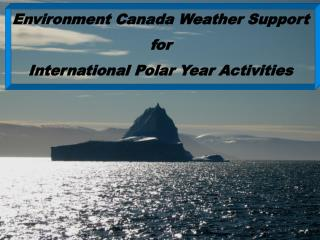 Environment Canada Weather Support  for  International Polar Year Activities