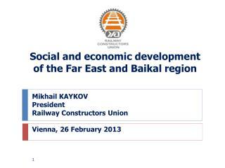 Mikhail KAYKOV President Railway Constructors Union Vienna,  26  February 201 3