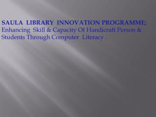 SAULA  LIBRARY  INNOVATION PROGRAMME;