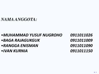 NAMA ANGGOTA: MUHAMMAD YUSUF NUGROHO  0911011026 BAGA RAJAGUKGUK0911011009