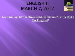 ENGLISH II MARCH 7, 2012