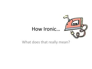 How Ironic�