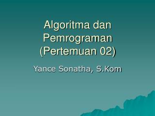 Algoritma dan Pemrograman (Pertemuan 02)