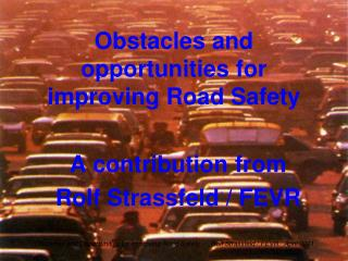 Obstacles and o pportunities for improving  Road  Safety