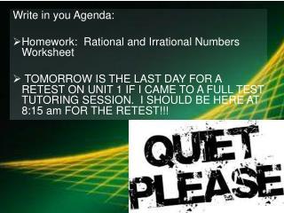 Write in you Agenda: Homework:  Rational and Irrational Numbers Worksheet