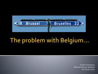 The  problem with Belgium …