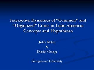 Interactive Dynamics of �Common� and �Organized� Crime in Latin America:  Concepts and Hypotheses