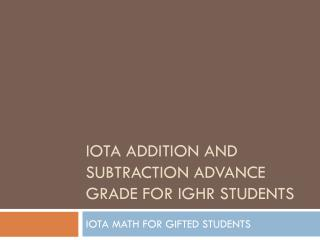 IOTA ADDITION AND SUBTRACTION ADVANCE GRADE FOR IGHR STUDENTS