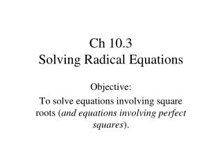 Ch 10.3 Solving Radical Equations