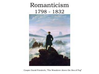 Romanticism 1798 - 1832