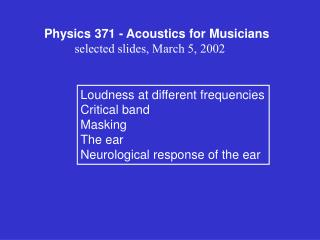 Physics 371 - Acoustics for Musicians             selected slides, March 5, 2002