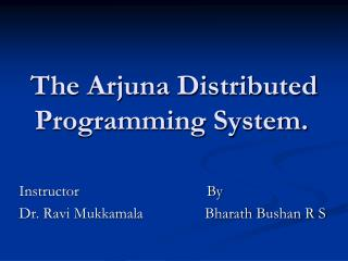 The Arjuna Distributed Programming System.