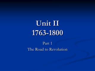 Unit II 1763-1800