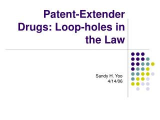 Patent-Extender Drugs: Loop-holes in the Law