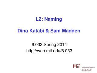 L2: Naming Dina  Katabi  & Sam Madden