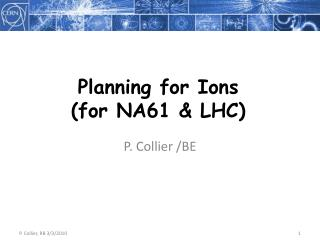 Planning for Ions (for NA61 & LHC)