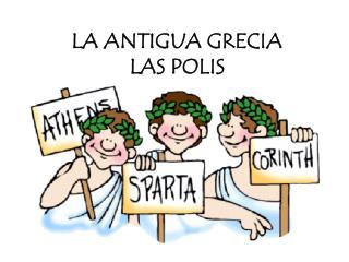 LA ANTIGUA GRECIA LAS POLIS